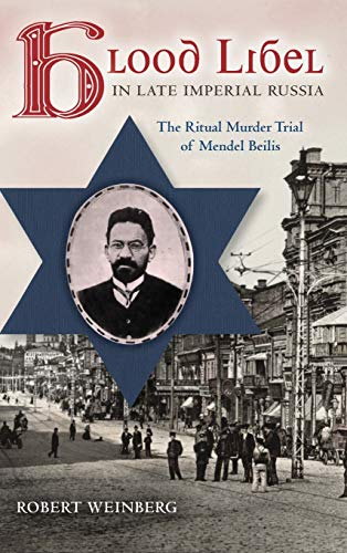 Blood Libel in Late Imperial Russia: The Ritual Murder Trial of Mendel Beilis (Indiana-Michigan ...