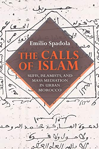 9780253011374: The Calls of Islam: Sufis, Islamists, and Mass Mediation in Urban Morocco (Public Cultures of the Middle East and North Africa)