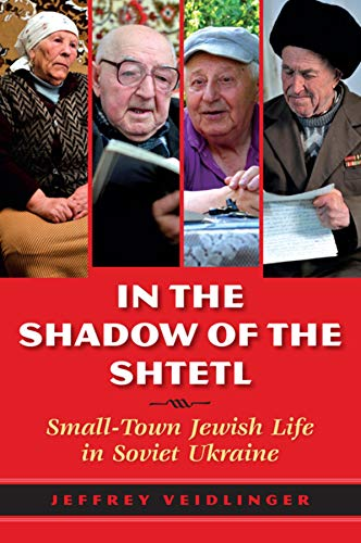 9780253011510: In the Shadow of the Shtetl: Small-Town Jewish Life in Soviet Ukraine