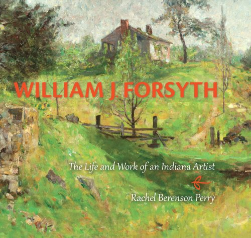 9780253011596: William J. Forsyth: The Life and Work of an Indiana Artist