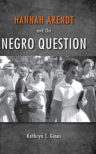 Hannah Arendt and the Negro Question: Gines, Kathryn T.