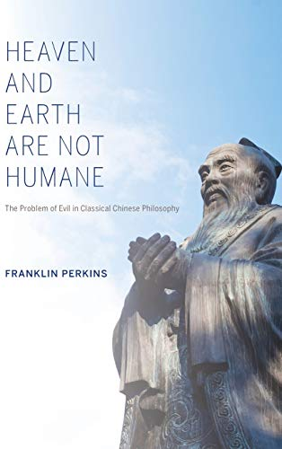 Heaven and Earth Are Not Humane: The Problem of Evil in Classical Chinese Philosophy (Hardback): ...