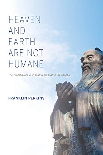 9780253011725: Heaven and Earth Are Not Humane: The Problem of Evil in Classical Chinese Philosophy (World Philosophies)