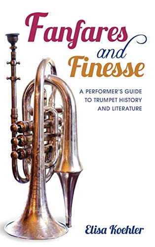 9780253011794: Fanfares and Finesse: A Performer's Guide to Trumpet History and Literature
