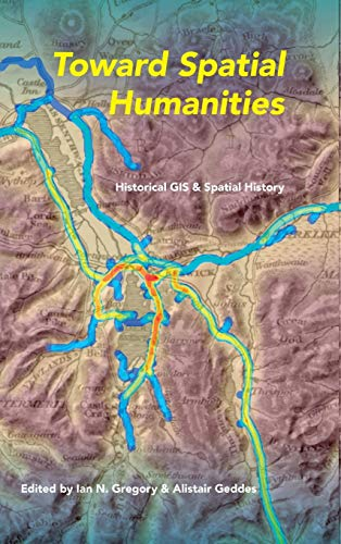 9780253011800: Toward Spatial Humanities: Historical GIs and Spatial History