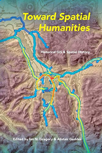 9780253011862: Toward Spatial Humanities: Historical Gis and Spatial History