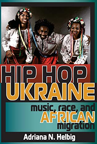 Hip Hop Ukraine: Music, Race, and African Migration (Ethnomusicology Multimedia): Helbig, Adriana N...