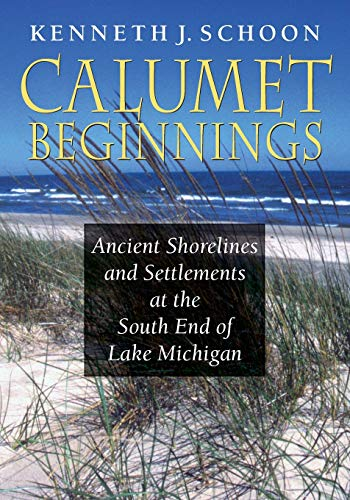 9780253012227: Calumet Beginnings: Ancient Shorelines and Settlements at the South End of Lake Michigan