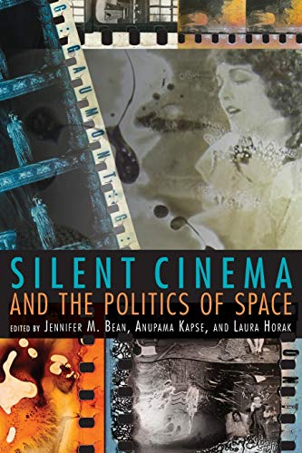 Silent Cinema and the Politics of Space (New Directions in National Cinemas)