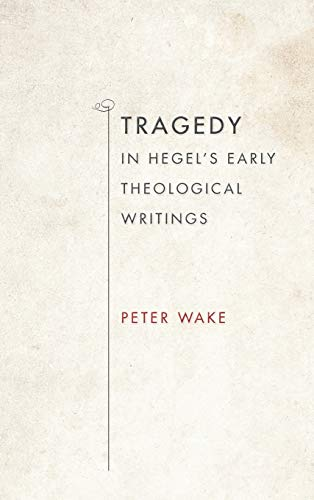 Tragedy in Hegel's Early Theological Writings (Indiana Series in the Philosophy of Religion): ...