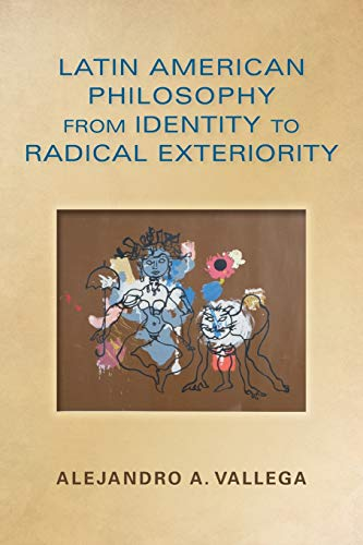 Latin American Philosophy from Identity to Radical Exteriority: Alejandro Arturo Vallega