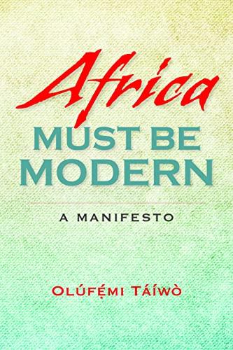 9780253012753: Africa Must Be Modern: A Manifesto