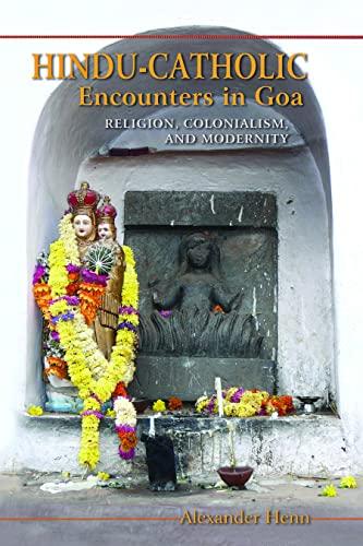 9780253012944: Hindu-Catholic Encounters in GOA: Religion, Colonialism, and Modernity
