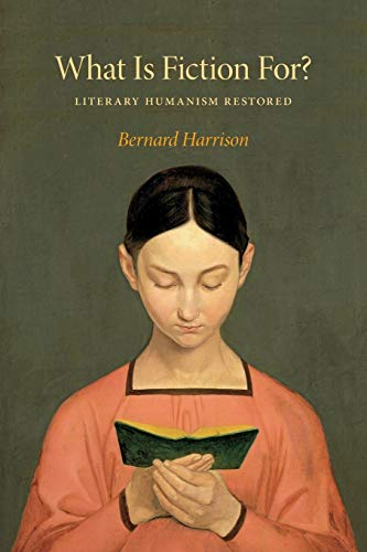 What Is Fiction For?: Literary Humanism Restored: Harrison, Bernard