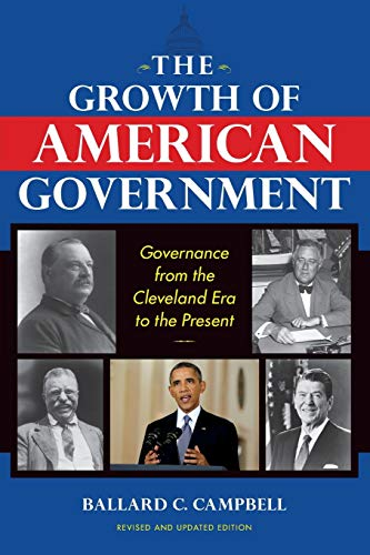 The Growth of American Government: Governance from the Cleveland Era to the Present (...