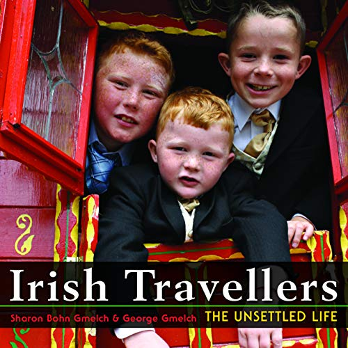 Irish Travellers: The Unsettled Life (Paperback): George Gmelch