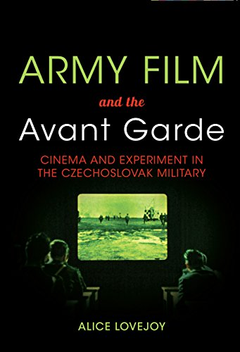 Army Film and the Avant Garde: Cinema and Experiment in the Czechoslovak Military: Lovejoy, Alice