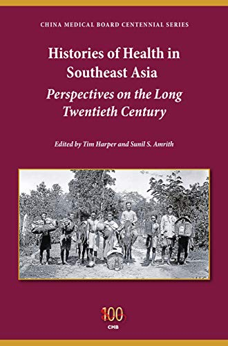 9780253014863: Histories of Health in Southeast Asia: Perspectives on the Long Twentieth Century (China Medical Board Centennial Series - Philantropic and Nonprofit Studies)