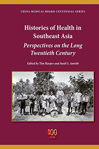 9780253014917: Histories of Health in Southeast Asia: Perspectives on the Long Twentieth Century (China Medical Board Centennial)