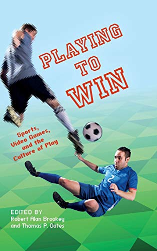 9780253014993: Playing to Win: Sports, Video Games, and the Culture of Play (Digital Game Studies)