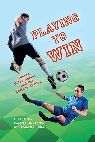 9780253015020: Playing to Win: Sports, Video Games, and the Culture of Play (Digital Game Studies)