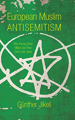 9780253015181: European Muslim Antisemitism: Why Young Urban Males Say They Don't Like Jews (Studies in Antisemitism)