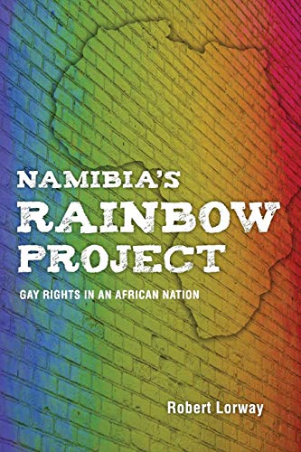 Namibia's Rainbow Project: Gay Rights in an African Nation: Lorway, Robert