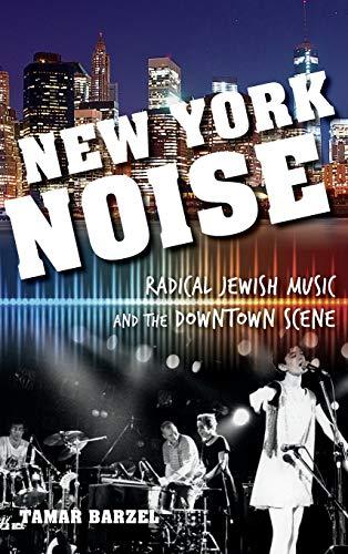 New York Noise: Radical Jewish Music and the Downtown Scene (Hardback): Tamar Barzel