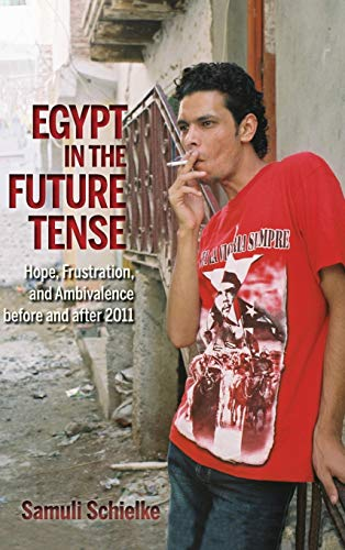 9780253015846: Egypt in the Future Tense: Hope, Frustration, and Ambivalence before and after 2011 (Public Cultures of the Middle East and North Africa)