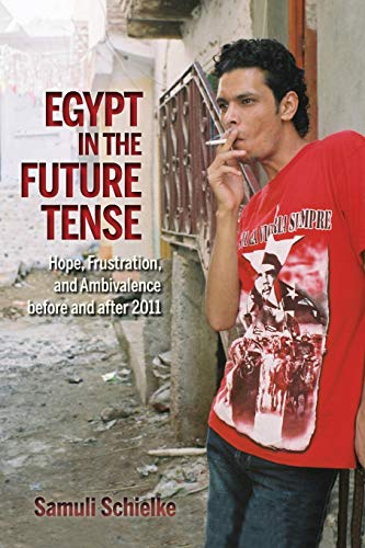 9780253015877: Egypt in the Future Tense: Hope, Frustration, and Ambivalence before and after 2011 (Public Cultures of the Middle East and North Africa)