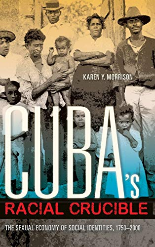 9780253016461: Cuba's Racial Crucible: The Sexual Economy of Social Identities, 1750-2000 (Blacks in the Diaspora)