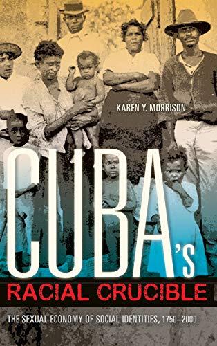 Cuba s Racial Crucible: The Sexual Economy of Social Identities, 1750-2000 (Hardback): Karen Y. ...