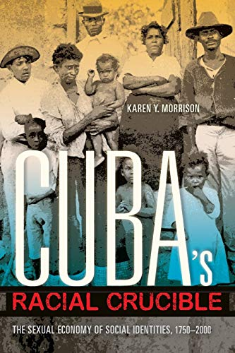 9780253016546: Cuba's Racial Crucible: The Sexual Economy of Social Identities, 1750-2000 (Blacks in the Diaspora)