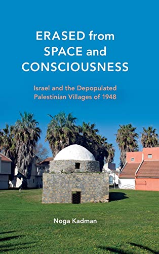 9780253016706: Erased from Space and Consciousness: Israel and the Depopulated Palestinian Villages of 1948
