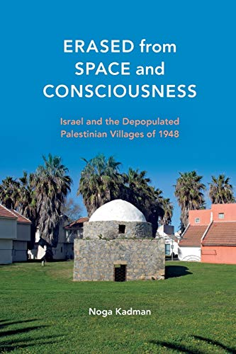 9780253016768: Erased from Space and Consciousness: Israel and the Depopulated Palestinian Villages of 1948