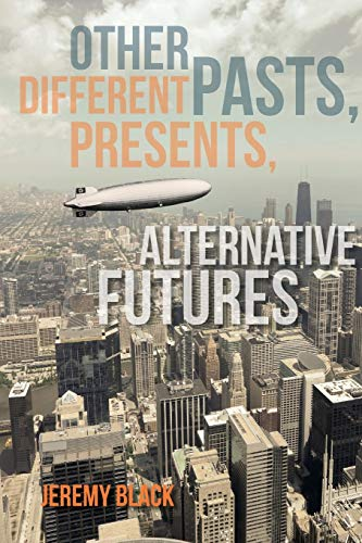Other Pasts, Different Presents, Alternative Futures: Jeremy M. Black