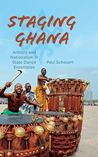 9780253017321: Staging Ghana: Artistry and Nationalism in State Dance Ensembles
