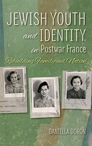 9780253017413: Jewish Youth and Identity in Postwar France: Rebuilding Family and Nation