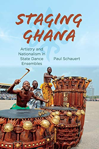 9780253017420: Staging Ghana: Artistry and Nationalism in State Dance Ensembles