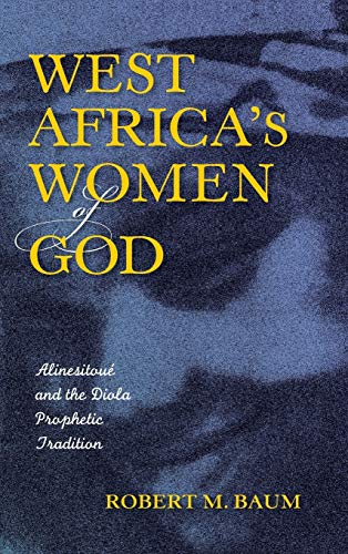 West Africa s Women of God: Alinesitoue and the Diola Prophetic Tradition (Hardback): Robert M. ...