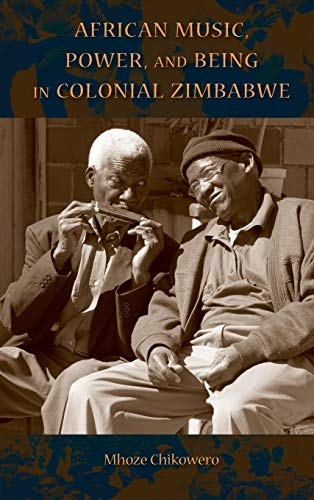 9780253017680: African Music, Power, and Being in Colonial Zimbabwe (African Expressive Cultures)