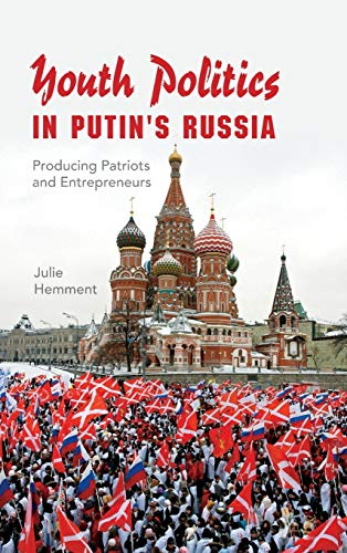 Youth Politics in Putin s Russia: Producing Patriots and Entrepreneurs (Hardback): Julie Hemment