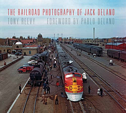 The Railroad Photography of Jack Delano (Hardcover): Tony Reevy