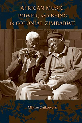 9780253018038: African Music, Power, and Being in Colonial Zimbabwe (African Expressive Cultures)