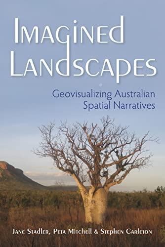 Imagined Landscapes: Geovisualizing Australian Spatial Narratives (Hardback): Jane Stadler, Peta ...