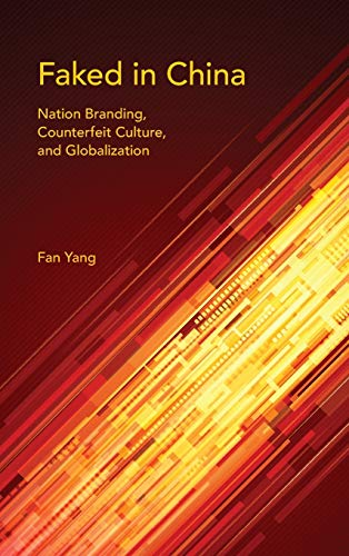 9780253018397: Faked in China: Nation Branding, Counterfeit Culture, and Globalization (Framing the Global)