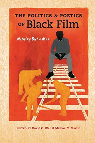 9780253018441: The Politics and Poetics of Black Film: Nothing But a Man (Studies in the Cinema of the Black Diaspora)