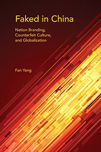 9780253018465: Faked in China: Nation Branding, Counterfeit Culture, and Globalization (Framing the Global)