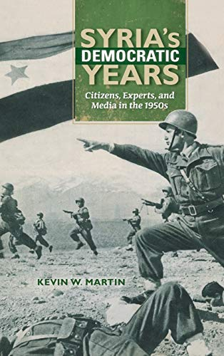 9780253018793: Syria's Democratic Years: Citizens, Experts, and Media in the 1950s (Public Cultures of the Middle East and North Africa)