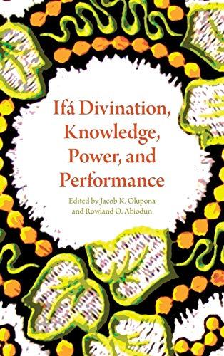 Ifa Divination, Knowledge, Power, and Performance: Jacob K. Olupona, Rowland O. Abiodun